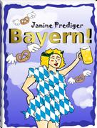 Bayern! von Verblendung, Vorurteilen und Vaterlandsliebe