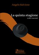 La quinta stagione, una raccolta di racconti di Angelo Salvione