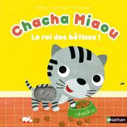 Chacha Miaou Le roi des bêtises... des histoires à toucher pleines de surprises pour s'amuser !