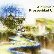 ALQUIMIA DE PROSPERIDAD ES LA TRANSFORMACIÓN INTERIOR PARA LOGRAR VIVIR UNA VIDA DE PROSPERIDAD Y ABUNDANCIA TOTAL - PROSPERIDAD UNIVERSAL- www.prosperidaduniversal.org