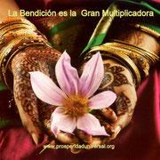 LA BENDICIÓN - BENDICIONES PODEROSAS - PROSPERIDAD UNIVERSAL - WWW.PROSPERIDADUNIVERSAL.ORG
