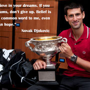 """""""Просто верьте в свои мечты. Если у вас есть мечты, не сдавайтесь. Вера является наиболее привычным словом для меня, даже больше чем надежда."""" Новак Джокович"""