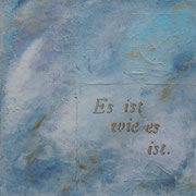 """""""Es ist wie es ist""""    Acryl auf Leinwand  30 x 30  CHF 120"""