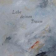"""Lebe deinen Traum""  Acryl auf Leinwand 40 x 50              CHF 200"