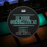 HOUSE GENERATION PRESENTED BY CHICO CHIQUITA