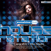 sunshine live House Rotation Vol.3 - Compiled & Mixed by Chico Chiquita & Greg Silver