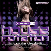 sunshine live House Rotation Vol.2 - Compiled & Mixed by Chico Chiquita & Greg Silver