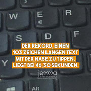The record in typing a 103-letter-text with the nose is 46,30 seconds.