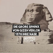 The Great Sphinx of Gizeh lost her nose in 1378.