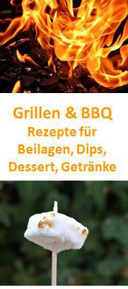 Grillen & BBQ: Rezepte für Beilagen, Dips, Dessert, Getränke
