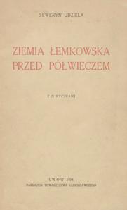 Ziemia Łemkowska przed : zapiski i wspomnienia z lat 1888-1893: z 12 rycinami
