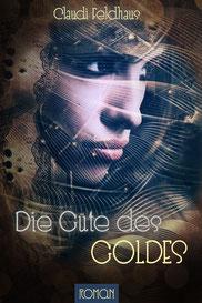Cover 'Die Güte des Goldes': Gesicht einer Frau mit vollen Lippen, sie schaut zur Seite. Der Hintergrund und Teile ihrer Haut ist mit goldenen Ornamenten untermalt, sie umgeben dunkle Nuancen.