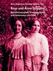 Rosa und Anna Schapire – Sozialwissenschaft, Kunstgeschichte und Feminismus um 1900