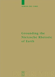 Adrian Del Caro, Grounding the Nietzsche Rethoric of Earth