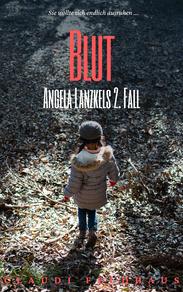 Cover von 'Angela Lanzkel' Band 2, Blut. Wir sehen ein Mädchen mit zwei Zöpfen und einer Mütze auf dem Kopf, sie dreht uns ihren Rücken zu, trägt eine helle Jacke und sieht suchend auf den Waldboden, der sie umgibt.