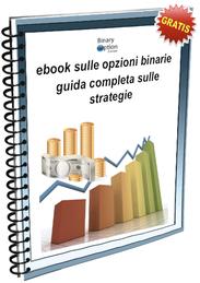 EBOOK GRATIS PER OPZIONI BINARIE E GUIDA COMPLETA LIBRO SULLE STRATEGIE PER OPZIONI BINARIE