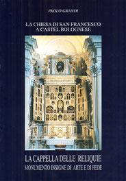 La Chiesa di San Francesco. La Cappella delle Reliquie. Grafiche 3B Toscanella di Dozza (BO). Febbraio 1996.