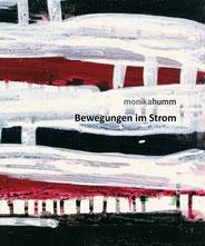 Monika Humm Bewegungen im Strom, Monographie , 64 Seiten, 2008