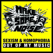 MAKE SOME NOISE - sexism & homophobia out of my music