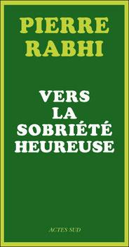 Vers la sobriété heureuse, Pierre Rabhi (2007)