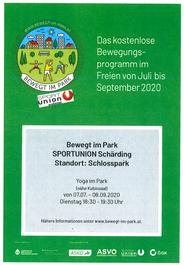Das kostenlose Bewegungsprogramm im Freien von Juli bis September 2020.     Bewegt im Park  SPORTUNION Schärding  Standort: Schlosspark     Yoga im Park (nähe Kubinsaal)  von 07.07. - 08.09.2020  Dienstag 18.30 - 19.30 Uhr     Nähere Informationen unter w