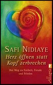 Herz öffnen statt Kopfzerbrechen von SAFI NIDIAYE. Ein spirituelles Buch über einen Weg zu Freiheit, Freude und Frieden
