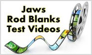 Jaws Rod Blanks Test Videos