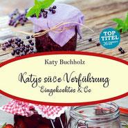 Delmenhorster Schriftstellerin Katy Buchholz / Buchcover mit eingekochten süßen Spezialitäten