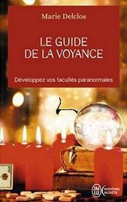 Le guide de la voyance pour développer vos facultés paranormales de Marie Delclos
