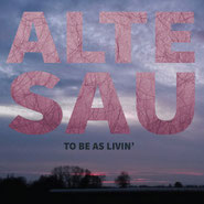 ALTE SAU - To be as livin'