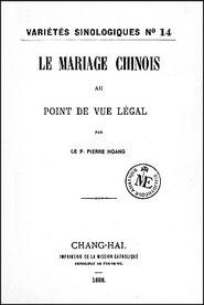 Pierre HOANG (1830-1909) : Le mariage chinois au point de vue légal. —  Variétés sinologiques n° 14, T'ou-sé-wé, Chang-hai, 1898, LIV+260+46 pages.