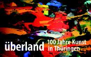 """Ausstellung """"überland – 100 Jahre Kunst in Thüringen"""""""