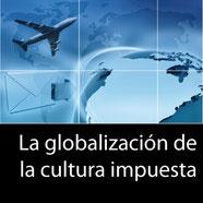 La globalización de la cultura impuesta
