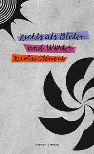 Nicolas Clement Nichts als Blüten und Wörter