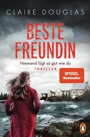 Beste Freundin - Niemand lügt so gut wie du Der Spiegel-Bestseller von Englands Thrillerkönigin Claire Douglas