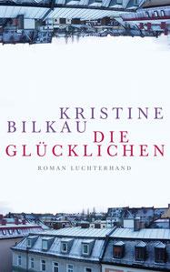 Kristine Bilkau Die Glücklichen