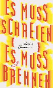 Leslie Jamison: Es muss schreien, es muss brennen (Buchcover, Hanser Verlag)