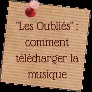 """""""Les Oubliés"""" : comment télécharger la musique - blog marie fananas écrivain"""