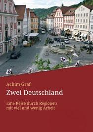 Buch Zwei Deutschland von Achim Graf. Arbeitslosenquote in Eichstädt und Beilngries im Vergleich zu Prenzlau und Schwedt. Bayern gegen Brandenburg..