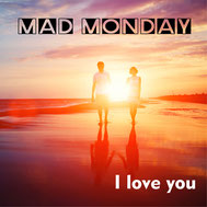 Mad Monday - I love you