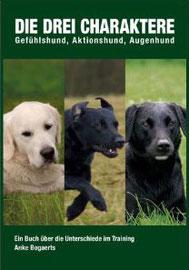 Die drei Charaktere Hundeverhalten - Gefühlshund, Aktionshund, Augenhund  - Ein Buch über die Unterschiede im Training