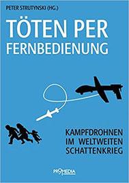 Töten per Fernbedienung: Kampfdrohnen im weltweiten Schattenkrieg Taschenbuch – 1. September 2013 von Peter Strutynski