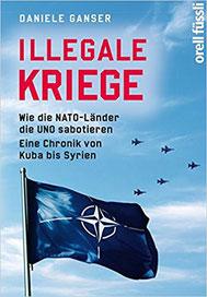 Illegale Kriege: Wie die NATO-Länder die UNO sabotieren. Eine Chronik von Kuba bis Syrien Broschiert – 14. Oktober 2016