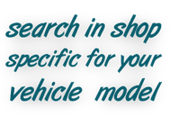 search shop specific for your vehicle by manufacturer and model