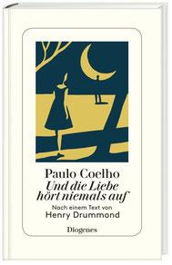 Und die Liebe hört niemals auf Nach einem Text von Henry Drummond von Paulo Coelho