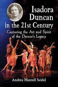 "Le livre d'Andrea Mantell Seidel: ""Isadora Duncan in the 21st Century"", Capturing the Art and Spirit of the Dancer's Legacy. ed. Mc Farland 2015."