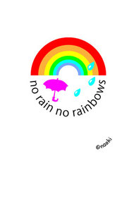 no rain no rainbows