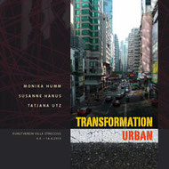 Transformation Urban, Monika Humm / Susanne Hanus / Tatjana Utz,  Ausstellungskatalog 64 Seiten, 2013