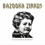 BAZOOKA ZIRKUS - Ach, das könnte schön sein!