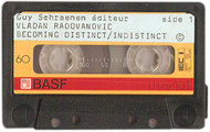 Cassette, Guy Schraenen éditeur Vladan Radovanović : Becoming Distinct/Indistinct